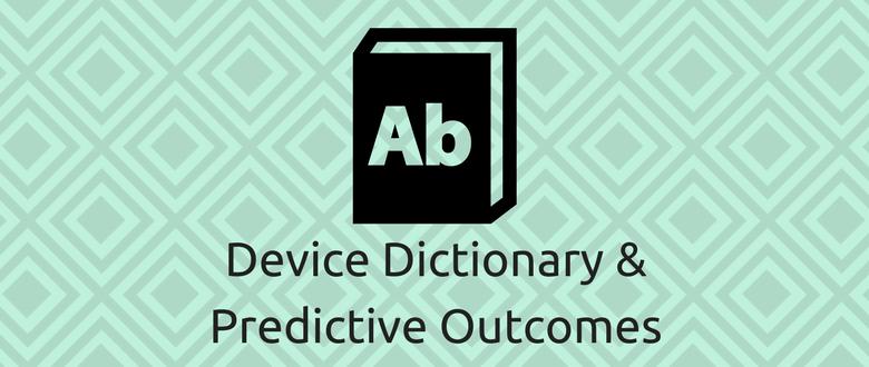 Device Dictionary & Predictive Outcomes