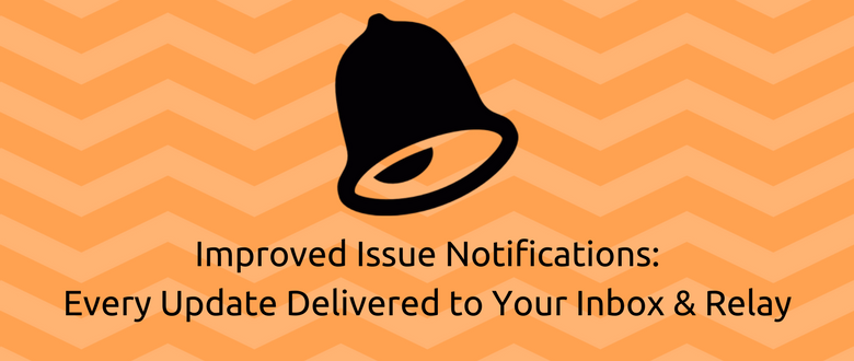 Improved Issue Notifications: Every Update Delivered to Your Inbox & Relay